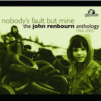 Nobody's Fault But Mine - The John Renborn Anthology - Disc 1