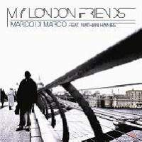 Marco Di Marco Feat. Nathan Haines - My London Friends